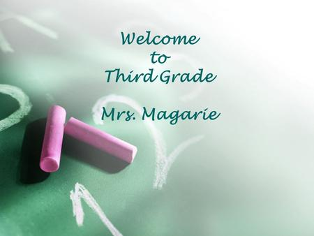 Welcome to Third Grade Mrs. Magarie. What to Expect in Third Grade  Third grade is a year of significant growth and development. Students become more.