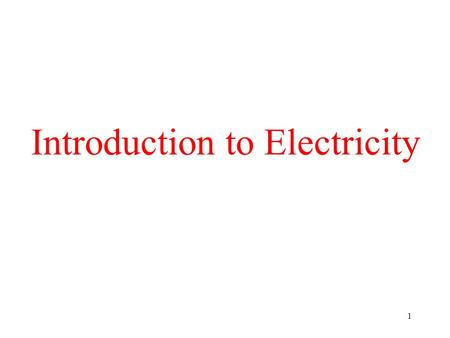 1 Introduction to Electricity 2 3 Lighting an Electric Bulb Light Bulb Switch Battery Electron Flow + -