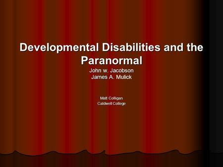 Developmental Disabilities and the Paranormal John w. Jacobson James A. Developmental Disabilities and the Paranormal John w. Jacobson James A. Mulick.