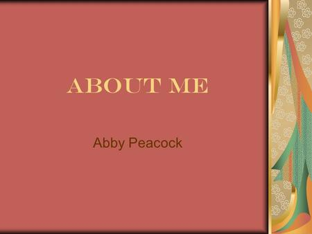 About Me Abby Peacock.