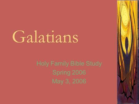 Galatians Holy Family Bible Study Spring 2006 May 3, 2006.