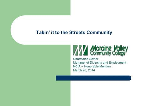 Takin' it to the Streets Community Charmaine Sevier Manager of Diversity and Employment NCIA – Honorable Mention March 26, 2014.