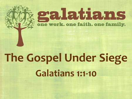 The Gospel Under Siege Galatians 1:1-10. Background Author: PaulAuthor: Paul Audience: Churches in GalatiaAudience: Churches in Galatia.