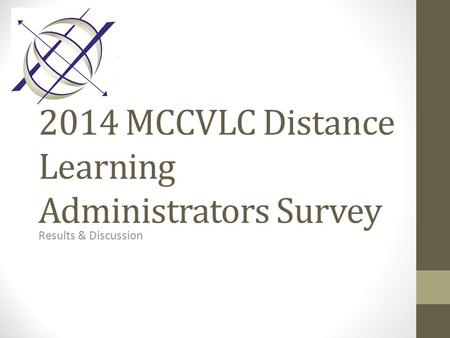 2014 MCCVLC Distance Learning Administrators Survey Results & Discussion.