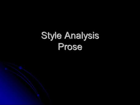 Style Analysis Prose. Elements to Consider for Analysis DICTION: An Author's Word Choice DICTION: An Author's Word Choice Look for the literal meaning=denotation.