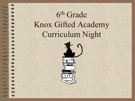 6 th Grade Knox Gifted Academy Curriculum Night. What is KGA? STEAM Differentiated Higher Level Thinking Appropriate Pacing Problem Solving Project/Problem.