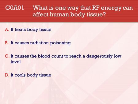 G0A01What is one way that RF energy can affect human body tissue? A.It heats body tissue B.It causes radiation poisoning C.It causes the blood count to.