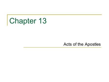 Chapter 13 Acts of the Apostles. Key Topics/Themes A continuation of Luke's two-part narrative of Christian origins Emphasizes same themes of Luke 2 ©