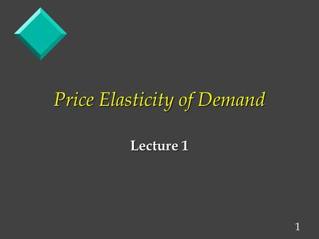 1 Price Elasticity of Demand Lecture 1. 2 Demand Curves Show How Sensitive Consumers are to Price Changes P Quantity Demanded/unit time Demand Relatively.