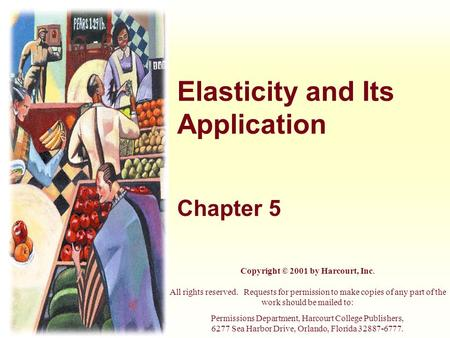 Elasticity and Its Application Chapter 5 Copyright © 2001 by Harcourt, Inc. All rights reserved. Requests for permission to make copies of any part of.