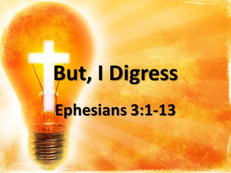 "But, I Digress Ephesians 3:1-13. Stewardship of Life and Service v. 3— ""administration"" or ""stewardship"" v. 3— ""administration"" or ""stewardship"" Oikonomia—related."