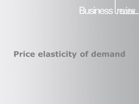 Price elasticity of demand. What is elasticity? The responsiveness of the quantity demanded to a change in price. When price rises, what happens to demand?