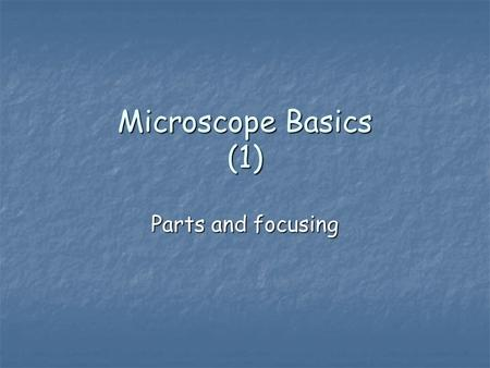 Microscope Basics (1) Parts and focusing. Label the Compound Light Microscope (Handout) Ocular lens Body Tube Coarse Adjustment Knob Fine adjustment Knob.
