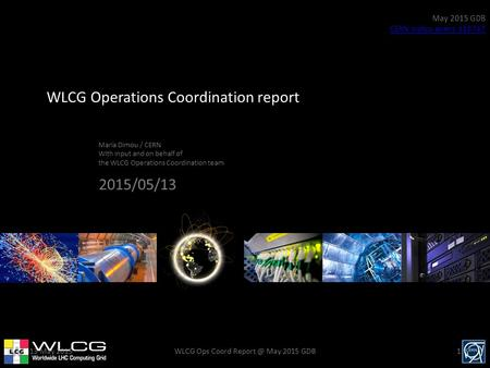 WLCG Operations Coordination report Maria Dimou / CERN With input and on behalf of the WLCG Operations Coordination team May 2015 GDB CERN indico event.