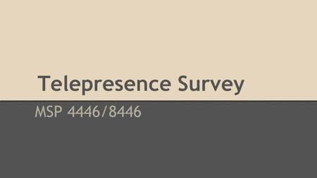 Telepresence Survey MSP 4446/8446. Demography (n=390): Sex 252 138.