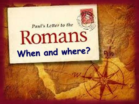 When and where?. Paul had been prevented from visiting Rome but had wanted to for many years. His plans were to visit with Roman brethren when he went.