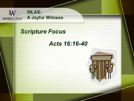 1 SILAS: A Joyful Witness Scripture Focus Acts 16:16-40.
