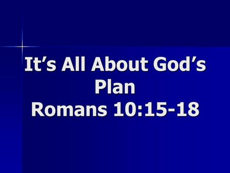 It's All About God's Plan Romans 10:15-18