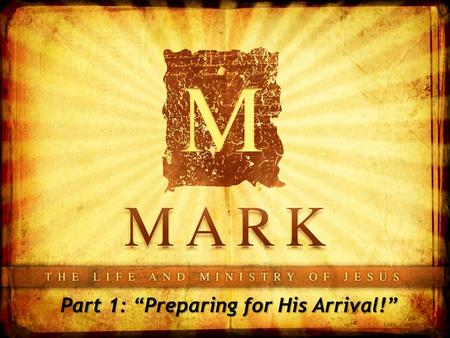 "Part 1: ""Preparing for His Arrival!"". Mark 1:1-8."