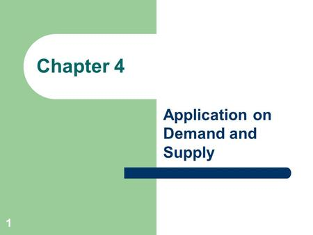 1 Chapter 4 Application on Demand and Supply. 2 Elasticity Elasticity is a general concept that can be used to quantify the response in one variable when.