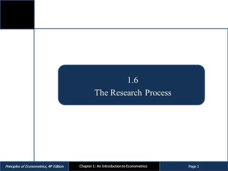 Principles of Econometrics, 4t h EditionPage 1 Chapter 1: An Introduction to Econometrics 1.6 The Research Process.