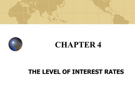 CHAPTER 4 THE LEVEL OF INTEREST RATES. Copyright© 2003 John Wiley and Sons, Inc. What are Interest Rates? Rental price for money. The time value of consumption.