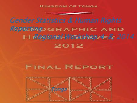 Gender Statistics & Human Rights Reporting Regional Workshop 4-8, 2014 Tonga 1.