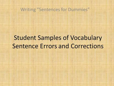 "Student Samples of Vocabulary Sentence Errors and Corrections Writing ""Sentences for Dummies"""