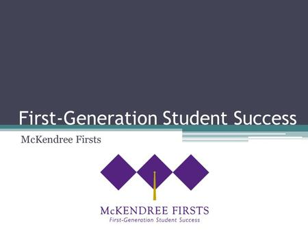 First-Generation Student Success McKendree Firsts.