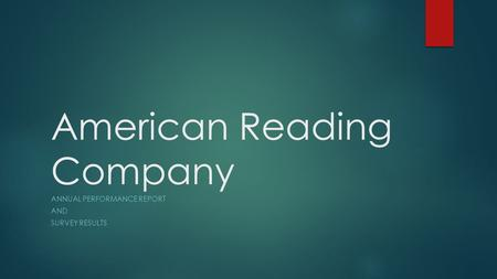 American Reading Company ANNUAL PERFORMANCE REPORT AND SURVEY RESULTS.
