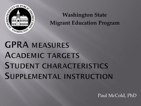 Washington State Migrant Education Program Paul McCold, PhD.