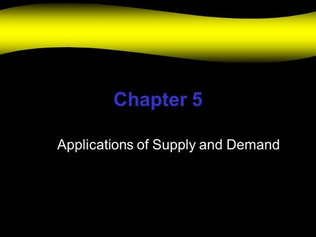 Chapter 5 Applications of Supply and Demand. Elasticity The responsiveness of quantities demanded and supplied to changes in price If price changes, how.