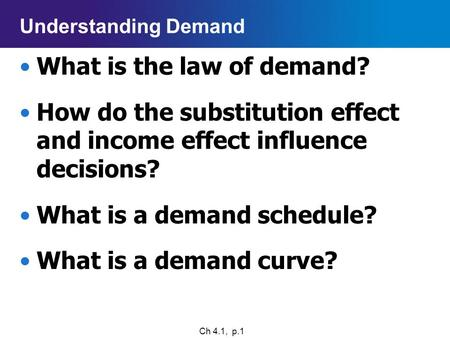 Chapter 4Main Menu Understanding Demand What is the law of demand? How do the substitution effect and income effect influence decisions? What is a demand.