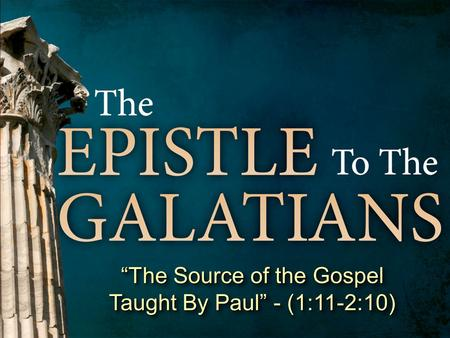 """The Source of the Gospel Taught By Paul"" - (1:11-2:10)"