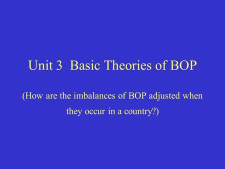 Unit 3 Basic Theories of BOP (How are the imbalances of BOP adjusted when they occur in a country?)