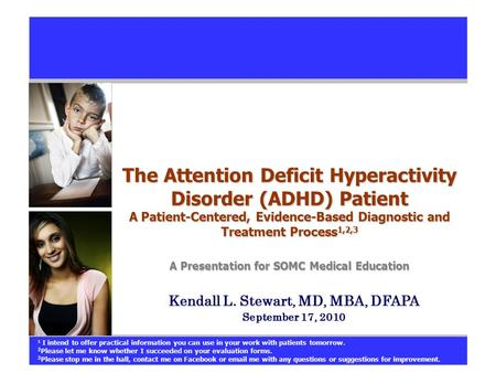 The Attention Deficit Hyperactivity Disorder (ADHD) Patient A Patient-Centered, Evidence-Based Diagnostic and Treatment Process 1,2,3 A Presentation for.