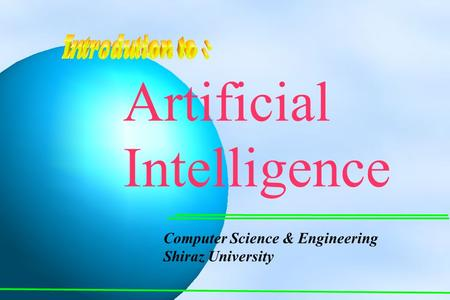 Computer Science & Engineering Shiraz University Artificial Intelligence.