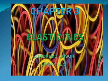 ZURONI MD. JUSOH JPSPP, FEM Objectives In this chapter you will…  Learn the meaning of the elasticity of demand.  Examine what determines the elasticity.