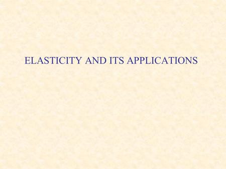 ELASTICITY AND ITS APPLICATIONS. Overview Elasticity refers to the responsiveness of quantity demanded or quantity supplied. Elasticity is a critical.