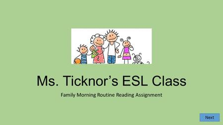 Ms. Ticknor's ESL Class Family Morning Routine Reading Assignment Next.
