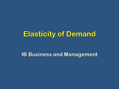 Elasticity of Demand IB Business and Management. What is Elasticity? Elasticity measures how responsive demand is to a change in a particular variable.