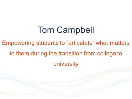 "Tom Campbell Empowering students to ""articulate"" what matters to them during the transition from college to university."