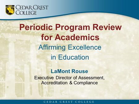 Periodic Program Review for Academics Affirming Excellence in Education LaMont Rouse Executive Director of Assessment, Accreditation & Compliance.