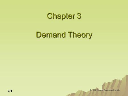 © 2009 Pearson Education Canada 3/1 Chapter 3 Demand Theory.