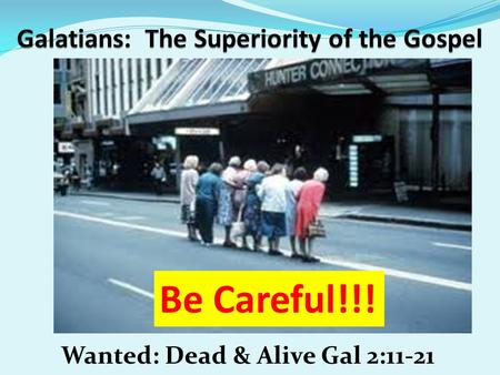 Wanted: Dead & Alive Gal 2:11-21 Be Careful!!!. Feb 8, 2015 Prayer Requests Ruth Gawith Milton Davis & Kathy Davis Lua McNew Ginny Jellison Richie & Mary.