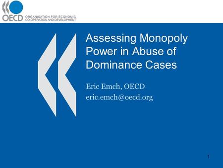 Assessing <strong>Monopoly</strong> Power in Abuse of Dominance Cases Eric Emch, OECD 1.