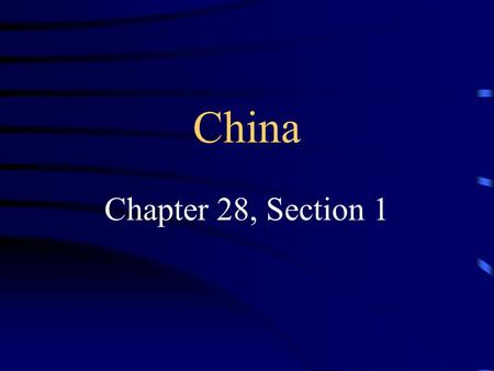 China Chapter 28, Section 1. China Early History Early China was not influenced by other countries due to the geography and long distances Dynasty- a.
