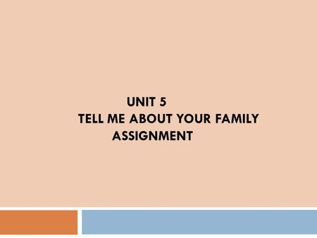 Unit 5 Tell me about your family assignment