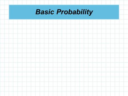 Basic Probability. Uncertainties Managers often base their decisions on an analysis of uncertainties such as the following: What are the chances that.
