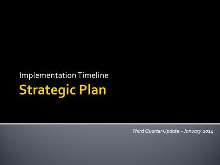 Implementation Timeline Third Quarter Update – January 2014.